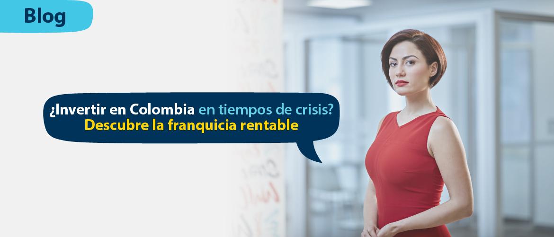 Invertir en Colombia en tiempos de crisis
