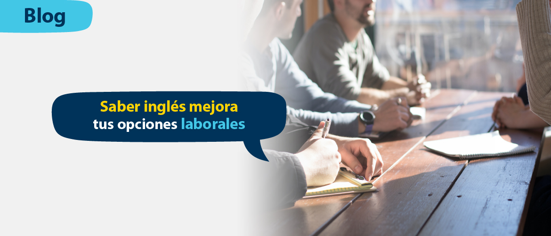 Saber inglés mejora tus opciones laborales